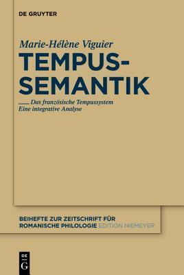 Tempussemantik: Das Franzosische Tempussystem Eine Integrative Analyse Marie-H L Ne Viguier