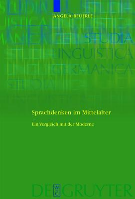 Sprachdenken Im Mittelalter: Ein Vergleich Mit Der Moderne  by  Angela Beuerle