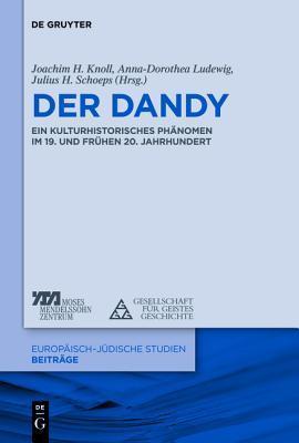 Der Dandy ALS Kulturhistorisches Phanomen: Leben ALS Kunstwerk Im 19. Und Fruhen 20. Jahrhundert Joachim Knoll