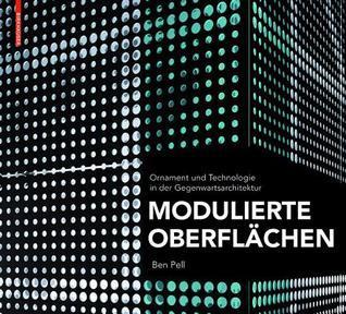 Modulierte Oberflachen: Ornament Und Technologie in Der Gegenwartsarchitektur Ben Pell