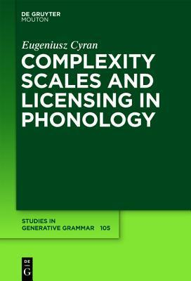 Complexity Scales and Licensing in Phonology Eugeniusz Cyran