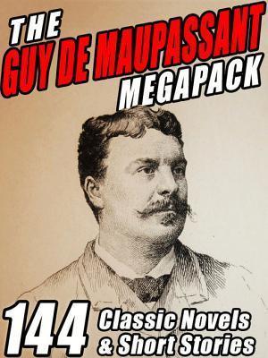 The Guy de Maupassant Megapack: 144 Novels and Short Stories Guy de Maupassant