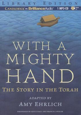 With a Mighty Hand: The Story in the Torah  by  Amy Ehrlich