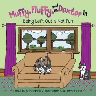 Muffy, Fluffy, and Dexter in Being Left Out Is Not Fun Lonia R. Broderick