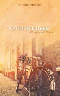 Faith Builders: A Story of Hope  by  Valerie Minaker