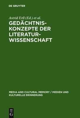 Gedachtniskonzepte Der Literaturwissenschaft: Theoretische Grundlegung Und Anwendungsperspektiven Astrid Erll