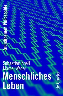Menschliches Leben (Grundthemen Philosophie)  by  Sebastian Knell