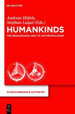 Humankinds: The Renaissance and Its Anthropologies Andreas H. Fele