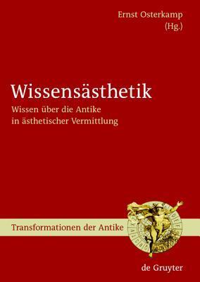 Wissensästhetik: Wissen über Die Antike In ästhetischer Vermittlung Ernst Osterkamp
