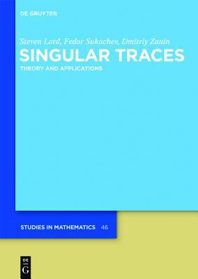 Singular Traces: Theory and Applications Fedor Sukochev