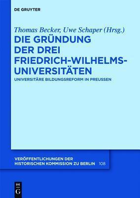 Die Gr Ndung Der Drei Friedrich-Wilhelms-Universit Ten: Universit Re Bildungsreform in Preu En  by  Thomas Becker