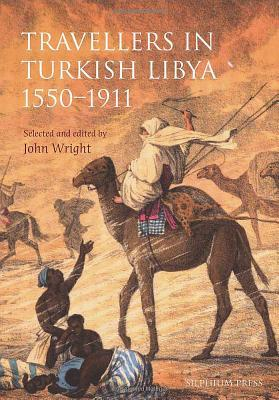 Travellers in Turkish Libya 1551-1911  by  John Wright