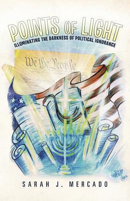 Points of Light: Illuminating the Darkness of Political Ignorance Sarah J. Mercado