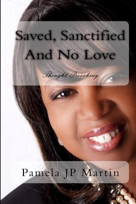 Saved, Sanctified and No Love: Thought Provoking  by  Pamela JP Martin