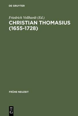 Christian Thomasius (1655-1728): Neue Forschungen Im Kontext Der Fruhaufklarung  by  Friedrich Vollhardt