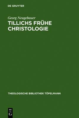 Tillichs Fruhe Christologie: Eine Untersuchung Zu Offenbarung Und Geschichte Bei Tillich Vor Dem Hintergrund Seiner Schellingrezeption  by  Georg Neugebauer