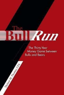 The Bull Run: The Thirty-Year Money Game Between Bulls and Bears  by  Tholoor M. Thomas
