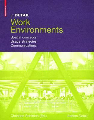 In Detail: Work Environment: Design in Physical Space, Mobility, Communication Christian Schittich