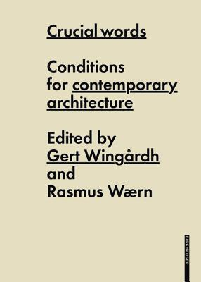 Crucial Words: Conditions for Contemporary Architecture  by  Gert Wingårdh