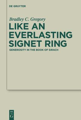 Like an Everlasting Signet Ring: Generosity in the Book of Sirach  by  Bradley C. Gregory