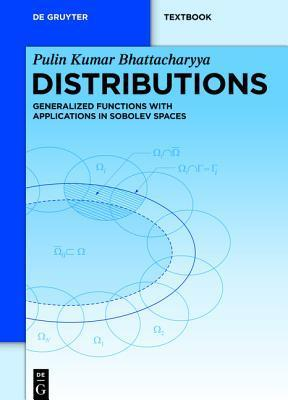 Distributions: Generalized Functions with Applications in Sobolev Spaces Pulin Kumar Bhattacharyya