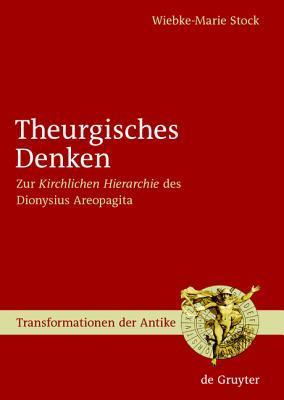 Theurgisches Denken: Zur Kirchlichen Hierarchie Des Dionysius Areopagita  by  Wiebke-Marie Stock