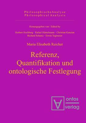 Referenz, Quantifikation Und Ontologische Festlegung Maria Elisabeth Reicher