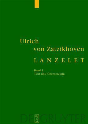 Lanzelet: Band 1: Text Und Ubersetzung. Band 2: Forschungsbericht Und Kommentar  by  Ulrich Von Zatzikhoven