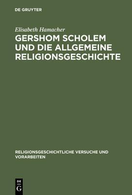 Gershom Scholem Und Die Allgemeine Religionsgeschichte  by  Elisabeth Hamacher