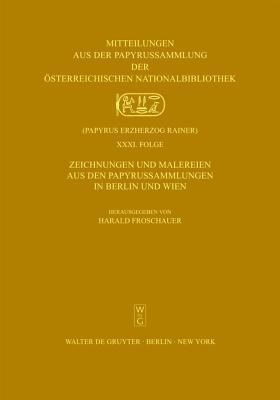 Zeichnungen Und Malereien Aus Den Papyrussammlungen in Berlin Und Wien Harald Froschauer