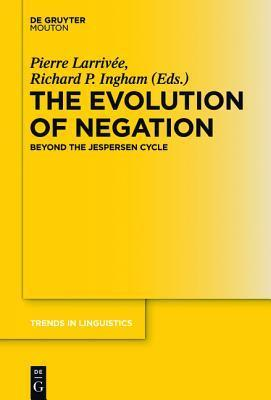 The Evolution of Negation: Beyond the Jespersen Cycle  by  Pierre Larriv E.