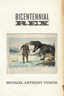 BiCentennial Rex (Tales of The T-Rex) (Volume 2) Michael Anthony Turpin