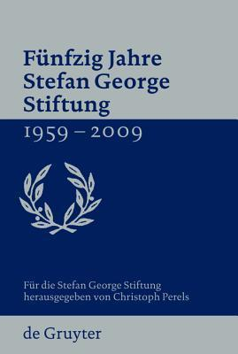 Funfzig Jahre Stefan George Stiftung 1959-2009 Christoph Perels