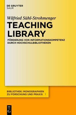 Teaching Library: Forderung Von Informationskompetenz Durch Hochschulbibliotheken Wilfried S. Hl-Strohmenger