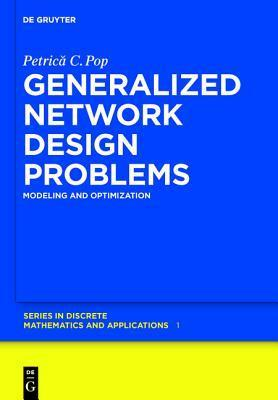 Generalized Network Design Problems: Modeling and Optimization Petrica C. Pop