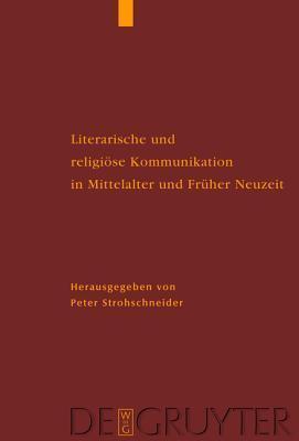 Literarische Und Religi Se Kommunikation in Mittelalter Und Fr Her Neuzeit: Dfg-Symposion 2006  by  Peter Strohschneider