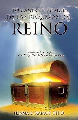 Tomando Posesion de Las Riquezas del Reino Iliana E. Ramos