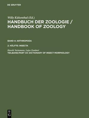Handbuch Der Zoologie/Handbook of Zoology: Eine Naturgeschichte Der Stamme Des Tierreiches/a Natural History of the Phyla of the Animal Kingdom (Dictionary of Insect Morphology , Vol 4)  by  Henrik Steinmann