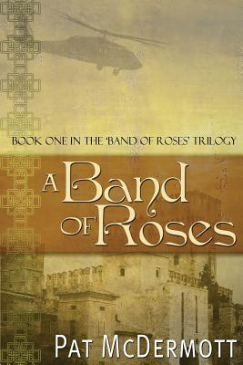 A Band of Roses: Book One in the Band of Roses Trilogy  by  Pat McDermott