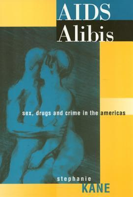 AIDS Alibis: Sex, Drugs, and Crime in the Americas Stephanie C. Kane