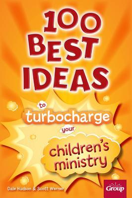 100 Best Ideas to Turbocharge Your Childrens Ministry  by  Dale Hudson
