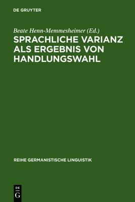 Sprachliche Varianz ALS Ergebnis Von Handlungswahl  by  Beate Henn-Memmesheimer