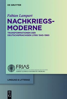 Nachkriegsmoderne: Transformationen Der Deutschsprachigen Lyrik 1945-1960  by  Fabian Lampart