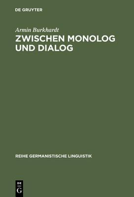 Zwischen Monolog Und Dialog: Zur Theorie, Typologie Und Geschichte Des Zwischenrufs Im Deutschen Parlamentarismus  by  Armin Burkhardt