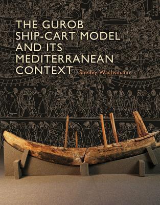 The Gurob Ship-Cart Model and Its Mediterranean Context Shelley Wachsmann