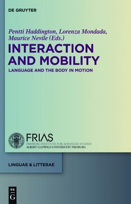 Interaction and Mobility: Language and the Body in Motion Pentti Haddington