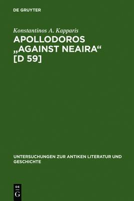 Apollodoros Against Neaira (D.59) (Untersuchungen Zur Antiken Literatur Und Geschichte, Bd. 53) Konstantinos A. Kapparis