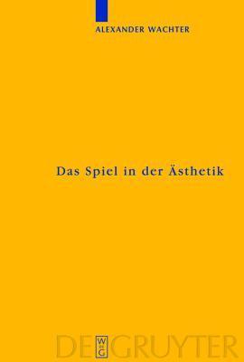Spiel in Der Asthetik: Systematische Uberlegungen Zu Kants Kritik Der Urteilskraft Alexander Wachter