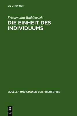 Die Einheit Des Individuums: Eine Studie Zur Ontologie Der Einzeldinge Friedemann Buddensiek