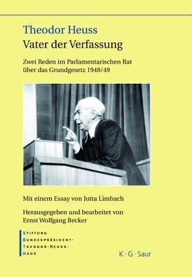 Theodor Heuss Vater Der Verfassung: Zwei Reden Im Parlamentarischen Rat Ber Das Grundgesetz 1948/49. Mit Einem Essay Von Jutta Limbach  by  Ernst Wolfgang Becker